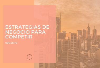 ESTRATEGIAS DE COMPETICIÓN DE NEGOCIO